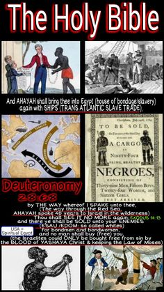 The Holy Bible: Deuteronomy 28:68 And the Lord shall bring thee into Egypt (Spiritual Egypt = America: see the back of a Dollar Bill) again with SHIPS, by the way whereof I spake unto thee, Thou shalt see it no more again: and there (USA) ye shall be SOLD unto your enemies for bondmen and bondwomen, and no man shall buy you. #HebrewIsraelites spreading TRUTH. GatheringofChrist.org GOCC on YouTube. Praise the Most High God #AHAYAH (I AM, exodus 3:13-15) & #YASHAYA (MY SAVIOR, Matt 1:21)…