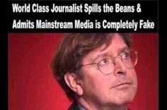 World Class Journalist Spills the Beans, Admits Mainstream Media is Completely Fake