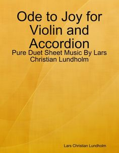 Buy Ode to Joy for Violin and Accordion - Pure Duet Sheet Music By Lars Christian Lundholm by  Lars Christian Lundholm and Read this Book on Kobo's Free Apps. Discover Kobo's Vast Collection of Ebooks and Audiobooks Today - Over 4 Million Titles!