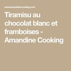Tiramisu au chocolat blanc et framboises - Amandine Cooking