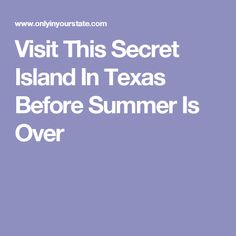 Visit This Secret Island In Texas Before Summer Is Over