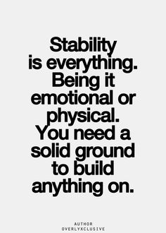 Build a solid foundation so even if you become shaky your know how to build it even stronger....