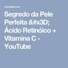 Segredo da Pele Perfeita = Ácido Retinóico + Vitamina C - YouTube