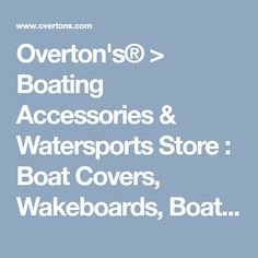 Overton's® > Boating Accessories & Watersports Store : Boat Covers, Wakeboards, Boat Seats, Tubes, PWC, Marine Accessories