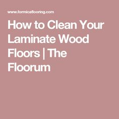 How to Clean Your Laminate Wood Floors | The Floorum