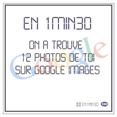#En1min30 on a trouvé 12 photos de toi sur Google Images