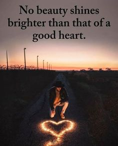 Positive Quotes : QUOTATION – Image : Quotes Of the day – Description No beauty shines brighter than that of a good heart. Sharing is Power – Don't forget to share this quote ! Good Heart Quotes, Best Positive Quotes, Meaningful Quotes, Great Quotes, Beautiful Heart Quotes, Beautiful Soul, Sign Quotes, Wisdom Quotes, True Quotes