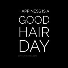 Happiness is a good hair day!   #Hair #Beauty #Quote