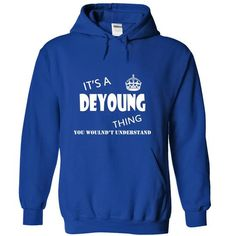 Its a DEYOUNG Thing, You Wouldnt Understand! - #gift for guys #fathers gift. TRY => https://www.sunfrog.com/Names/Its-a-DEYOUNG-Thing-You-Wouldnt-Understand-fxmxukctxy-RoyalBlue-12051995-Hoodie.html?68278