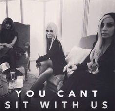 Anna Wintour, Donatella Versace, Lady Gaga, You can't sit with us