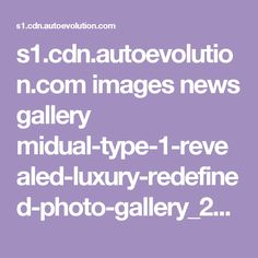 s1.cdn.autoevolution.com images news gallery midual-type-1-revealed-luxury-redefined-photo-gallery_20.jpg