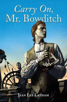 Carry On Mr Bowditch (Jean Lee Latham) - Readers today are still fascinated by Nat, an eighteenth-century nautical wonder and mathematical wizard. Nathaniel Bowditch grew up in a Books To Read, My Books, Newbery Medal, Book Study, Chapter Books, Historical Fiction, Read Aloud, Great Books, Book Lists