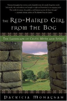The Red-Haired Girl from the Bog: The Landscape of Celtic Myth and Spirit by [Monaghan, Patricia]