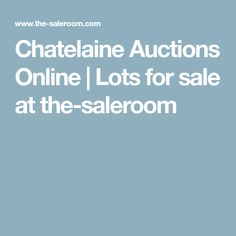 Chatelaine Auctions Online | Lots for sale at the-saleroom