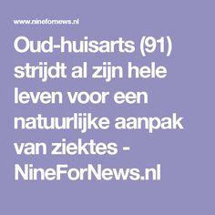 Oud-huisarts (91) strijdt al zijn hele leven voor een natuurlijke aanpak van ziektes - NineForNews.nl