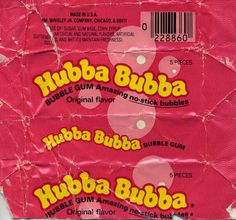 when your 5, Hubba Bubba is a great soother for all kinds of aches and pains,.