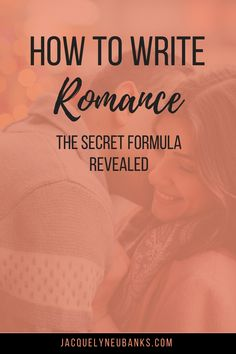 How to Write Romance: The Secret Formula - Jacquelyn Eubanks | Jacquelyn Eubanks
