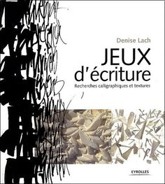 Denise Lach - Jeux d'écriture : Recherches calligraphiques et textures : bien envie de le feuilletter .