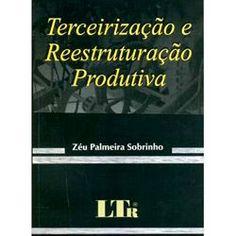 Terceirização e reestruturação produtiva / Zéu Palmeira Sobrinho