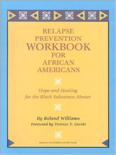 Relapse Prevention Workbook for African Americans: Hope and Healing for the Black Substance Abuser: Roland Williams, Terence T. Gorski: 9780830908394: Amazon.com: Books