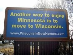 Another way to enjoy Minnesota is to move to Wisconsin.