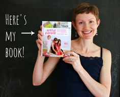 The Artful Parent Book is giving away a copy of her book!  :: A sneak peek plus a signed copy giveaway of an advance copy!