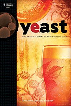 Yeast: The Practical Guide to Beer Fermentation (Brewing Elements) by [White, Chris, Zainasheff, Jamil]