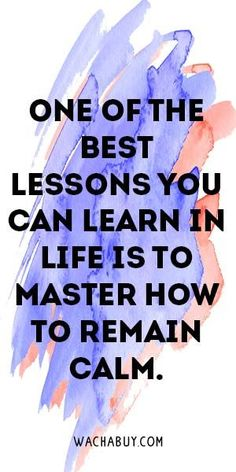 One Of The Best Lessons You Can Learn In Life Is To Master How To Remain Calm.  Meaningful Buddha Quotes About Life http://www.imperialmindset.com/sex-transmutation/