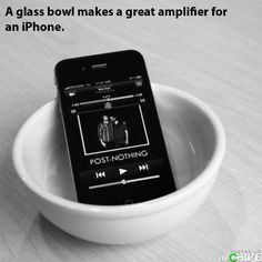 A glass bowl makes a great amplifier for an iPhone