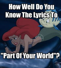 "How Well Do You Know The Lyrics To ""Part Of Your World"" I got 21 out of 21!"