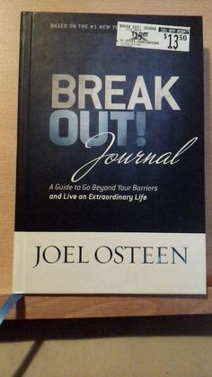 Break Out Journal : A Guide to Go Beyond Your Barriers and Live by: Joel Osteen