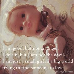 Marilyn Monroe Zitate: I am good, but not an angel. I do sin, but I am not the devil. I am just a small girl in a big world trying to find someone to love. ― Marilyn Monroe #quotes #sayings #MarilynMonroe