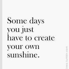 21, create your own sunshine, encouragement.