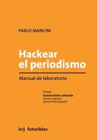 Hackear el periodismo, de Pablo Mancini (crítica + tips)