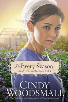 For Every Season (Amish Vines and Orchards, #3) by Cindy Woodsmall *available in Christian Fiction