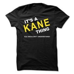 Its A Kane Thing #name #KANE #gift #ideas #Popular #Everything #Videos #Shop #Animals #pets #Architecture #Art #Cars #motorcycles #Celebrities #DIY #crafts #Design #Education #Entertainment #Food #drink #Gardening #Geek #Hair #beauty #Health #fitness #History #Holidays #events #Home decor #Humor #Illustrations #posters #Kids #parenting #Men #Outdoors #Photography #Products #Quotes #Science #nature #Sports #Tattoos #Technology #Travel #Weddings #Women