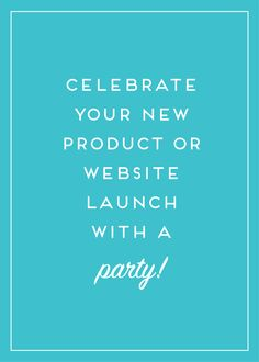 Celebrate your new site with a launch party!