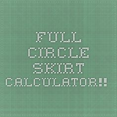 ** FULL CIRCLE SKIRT CALCULATOR ** - Just put in your Waist, Hem Length + Seam Allowance, & Fabric Width... It will then give you all cutting measurements needed for the skirt & It also tells you exactly how much Fabric you'll need!! - This is an Awesome Tool to have!!