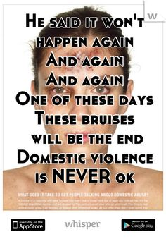 He said it won't happen again And again And again One of these days These bruises  will be the end Domestic violence  is NEVER ok