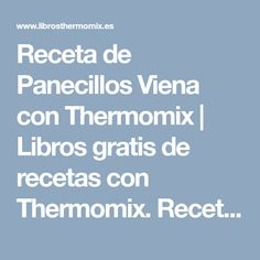 Receta de Panecillos Viena con Thermomix | Libros gratis de recetas con Thermomix. Recetas y accesorios Thermomix