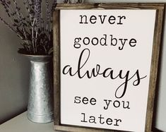 Never Goodbye Always See You Later | Farmhouse Decor | Farmhouse Signs | Handpainted | Homemade Signs