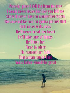 Piece by piece - Kelly Clarkson  If you haven't listened to this song, you must. It is so personal and her best!!!