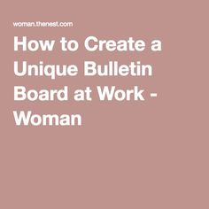 How to Create a Unique Bulletin Board at Work - Woman