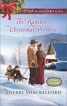 The Rancher's Christmas Proposal (Love Inspired Historical #304) by Sherri Shackelford, Nov 2015