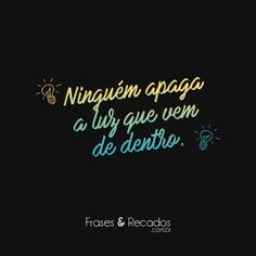 Ninguém apaga a luz que vem de dentro. The Words, Sword Art Online, Design Quotes, Positive Vibes, Sentences, Quote Of The Day, Quotations, Texts, Inspirational Quotes