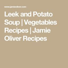 Leek and Potato Soup | Vegetables Recipes | Jamie Oliver Recipes