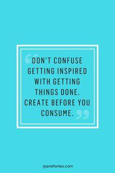What do you do if you spend more time getting inspired or learning new things than you do creating your art or doing your work? #GettingInspired #Inspiration #CreativeProcess #MarieForleo #BusinessAdvice #Creativity #Entrepreneur #CreativeEntrepreneur #SmallBusiness