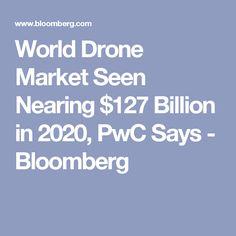 World Drone Market Seen Nearing $127 Billion in 2020, PwC Says - Bloomberg