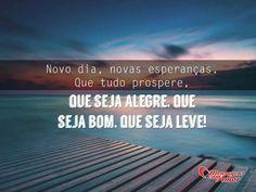 Novo dia, novas esperanças. Que tudo prospere, que seja alegre, que seja bom, que seja leve! #dia #esperanca #prosperidade #bom #leve