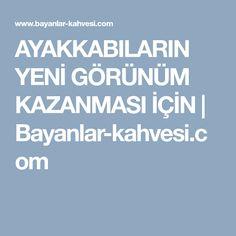 AYAKKABILARIN YENİ GÖRÜNÜM KAZANMASI İÇİN | Bayanlar-kahvesi.com